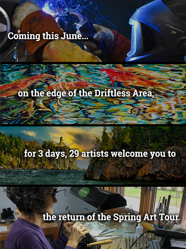 Coming this June on the edge of the Driftless Area...for 3 days, 29 artists welcome you to the return of the Spring Art Tour.